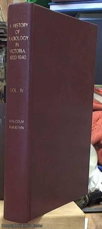 image of A History of Radiology in Victoria 1920-1940 Volumes I, II, III, IV