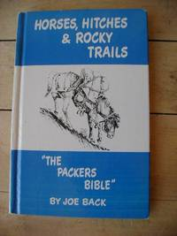 Horses, Hitches, and Rocky Trails: The Packers Bible
