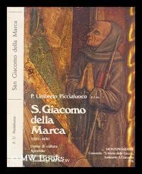 S. Giacomo della Marca (1393-1476) : uomo di cultura, apostolo, operatore sociale, taumaturgo del...