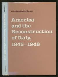 America and the Reconstruction of Italy, 1945-1948 by  John Lamberton HARPER - First Edition - 1986 - from Between the Covers- Rare Books, Inc. ABAA (SKU: 365770)