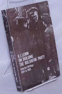 image of V.I. Lenin on Building the Bolshevik Party: Selected Writings, 1894 to 1905
