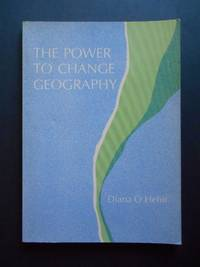 The Power to Change Geography  [INSCRIBED] by O'Hehir, Diana - 1979