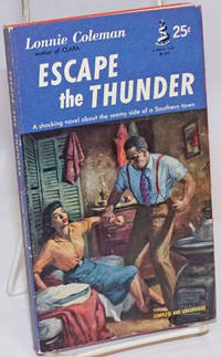 Escape the Thunder [a shocking novel about the seamy side of a Southern Town] by  Lonnie Coleman - Paperback - 1954 - from Bolerium Books Inc., ABAA/ILAB and Biblio.com