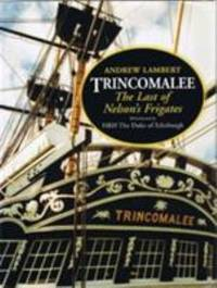 Trincomalee : The Last of Nelson's Frigates