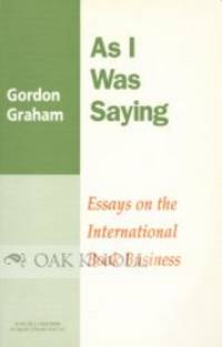 AS I WAS SAYING: ESSAYS ON THE INTERNATIONAL BOOK BUSINESS