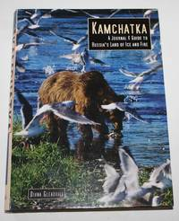 Kamchatka.  A Journal and Guide to Russia's Land of Ice and Fear