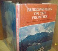 Paddlewheels on the Frontier; the Story of British Columbia and Yukon Sternwheel Steamers