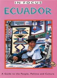 Ecuador in Focus: A Guide to the People, Politics and Culture