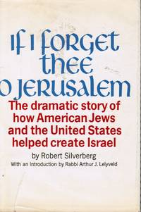 If I Forget Thee, O Jerusalem: the Dramatic Story of How American Jews and  the United States Helped Create Israel