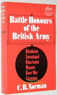 Battle Honours of the British Army : From Tangier 1662, to the Commencement of the Reign of King...