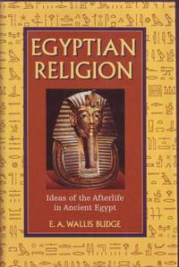 Egyptian Religion: Ideas of the Afterlife in Ancient Egypt