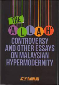 The 'Allah Controversy' and Other Essays on Malaysian Hypermodernity