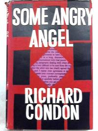 Some Angry Angel by Richard Condon - First Edition - 1961 - from World of Rare Books (SKU: 1549534977BJS)