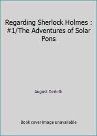 image of Regarding Sherlock Holmes : #1/The Adventures of Solar Pons