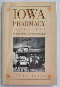 Iowa Pharmacy  1880 1905: An Experiment in Professionalism