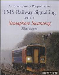 A Contemporary Perspective on LMS Railway Signalling Vol 1. Semaphore Swansong by  Allen Jackson - Paperback - 2015 - from Klondyke and Biblio.co.uk