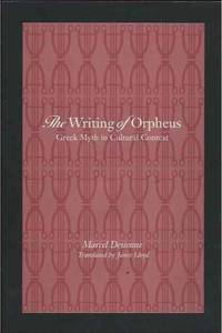 The Writing of Orpheus__Greek Myth in Cultural Context