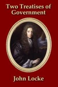 image of Two Treatises of Government: In the Former, The False Principles, and Foundation of Sir Robert Filmer, and His Followers, Are Detected and Overthrown. ... - With a new Introduction by James Elston