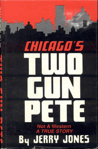 Chicago's Two Gun Pete: Not A Western, A True Story