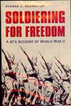 View Image 1 of 2 for SOLDIERING FOR FREEDOM: A GI'S ACCOUNT OF WORLD WAR II Inventory #3234