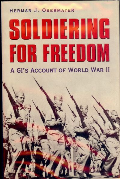 2005. OBERMAYER, Herman J. SOLDIERING FOR FREEDOM: A GI'S ACCOUNT OF WORLD WAR II. Illustrated. Coll...