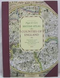 PIGOT & CO.S BRITISH ATLAS: COMPRISING THE COUNTIES OF ENGLAND ...