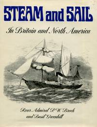 Steam and Sail: In Britain and North America, 80 Photographs mainly from the National Maritime Museum depicting British and North American Naval, Merchant and Special Purpose vessels of the period opt transition from sail to steam