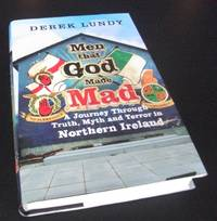 Men That God Made Mad: A Journey Through Truth, Myth and Terror in Northern Ireland
