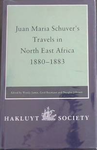 Juan Maria Schuver's Travels in North East Africa, 1880-1883.