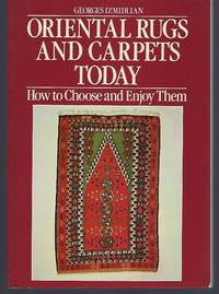 image of Oriental Rugs and Carpets Today: How to Choose and Enjoy Them