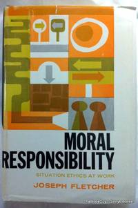 Moral Responsibility: Situation Ethics At Work
