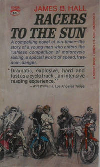 Racers To The Sun A compelling novel of our time---the story of a young man who enters the ruthless competition of motorcycle racing, a special world of speed, freedom, danger.