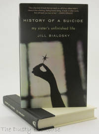 History of a Suicide: My Sister's Unfinished Life by  Jill Bialosky - First Edition, First Printing - 2011 - from The Dusty Bookcase and Biblio.com