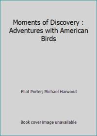 Moments of Discovery : Adventures with American Birds