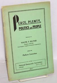 Peace, plenty, politics, and people. Testimony of Walter P. Reuther before the Platform Committee of the National Democratic Convention, Chicago, July 21, 1952