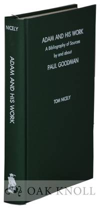 ADAM AND HIS WORK: A BIBLIOGRAPHY OF SOURCES BY AND ABOUT PAUL GOODMAN (1911-1972)