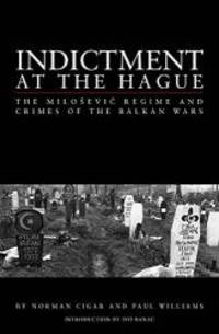 Indictment at the Hague: The Milosevic Regime and Crimes of the Balkan Wars by Norman L. Cigar - Hardcover - 2002-07-09 - from Books Express and Biblio.com