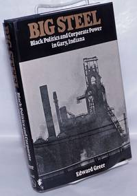 image of Big Steel: black politics and corporate power in Gary, Indiana
