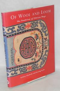 image of Of wool and loom the tradition of Tibetan rugs. Edited by Kesang G. Tseten