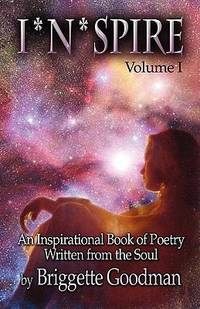 I * N * Spire : An Inspirational Book of Poetry Written from the Soul-Volume I by Briggette Goodman - Paperback - 2007 - from ThriftBooks (SKU: G1604417390I5N00)