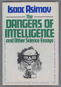 THE DANGERS OF INTELLIGENCE AND OTHER SCIENCE ESSAYS by  Isaac Asimov - First Edition - 1986. - from L. W. Currey, Inc. and Biblio.com