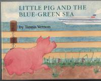 LITTLE PIG AND THE BLUE-GREEN SEA by  Tannis Vernon - First Edition - from Windy Hill Books and Biblio.co.uk