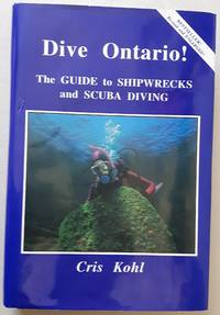 Dive Ontario: The Guide to Shipwrecks and Scuba Diving - Revised and Enlarged Edition
