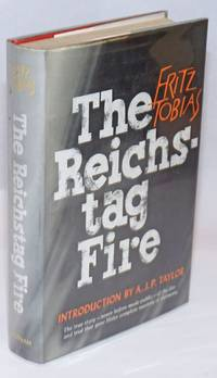 The Reichstag Fire. With an Introduction by A. J. P. Taylor