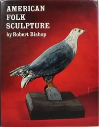 American Folk Sculpture by  Robert Bishop - 1st  - 1974 - from Newbury Books and Biblio.co.uk