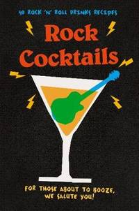 Rock Cocktails: 50 Rock 'n' Roll Drinks Recipes-from Gin Lizzy to Guns 'n' RoseS
