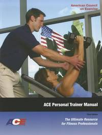 ACE Personal Trainer Manual : The Ultimate Resource for Fitness Professionals