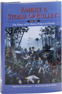 Amidst a Storm of Bullets: The Diary of Lt. Henry Prince in Florida 1836-1842