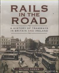 Rails in the Road. A History of Tramways in Britain and Ireland