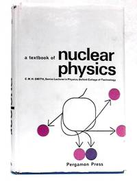 A Textbook of Nuclear Physics by C.M.H. Smith - First Edition - 1965 - from The World of Rare Books and Biblio.com
